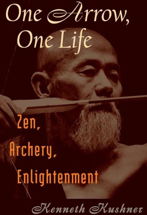 One Arrow, One Life: Zen, Archery, Enlightenment
